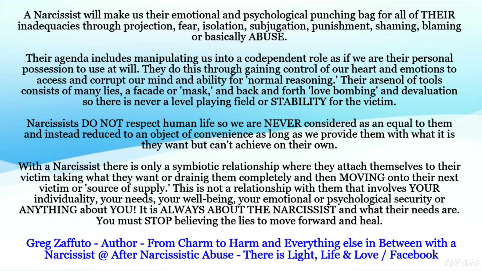 A Narcissist does not have any internal or normal