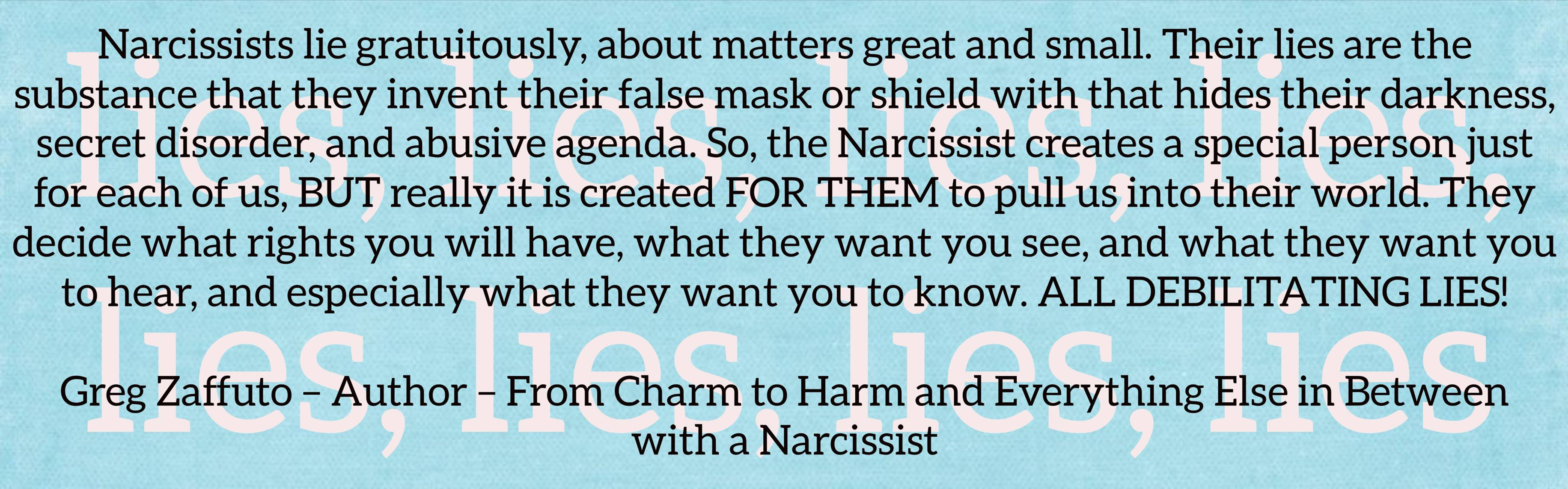 There is no reality to anything they say or do. It is all said or done for control and gain. — After Narcissistic Abuse